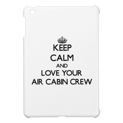 Keep Calm and Love your Air Cabin Crew iPad Mini Cover
