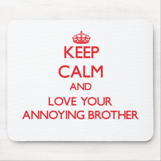 Keep Calm and Love your Annoying Brother Mouse Pad