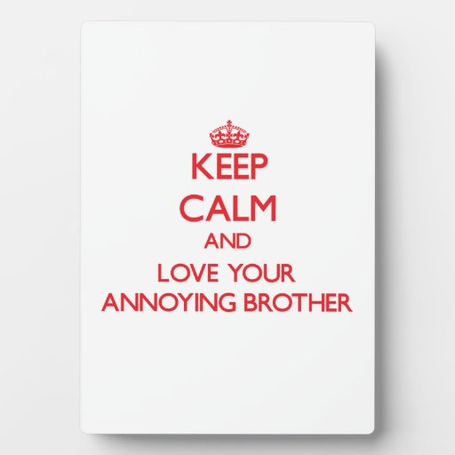 Keep Calm and Love your Annoying Brother Display Plaque