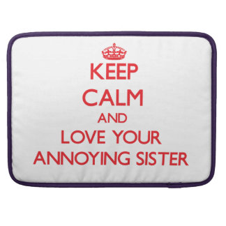 Keep Calm and Love your Annoying Sister Sleeve For MacBook Pro