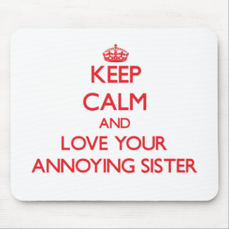 Keep Calm and Love your Annoying Sister Mouse Pad