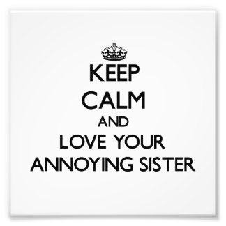 Keep Calm and Love your Annoying Sister Photo Print