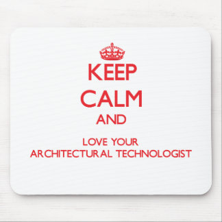 Keep Calm and Love your Architectural Technologist Mouse Pad