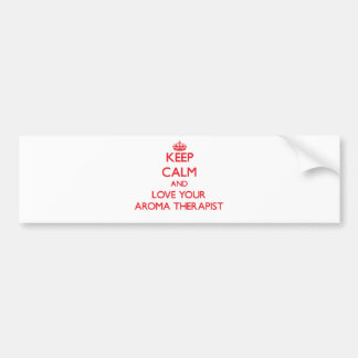 Keep Calm and Love your Aroma Therapist Bumper Stickers