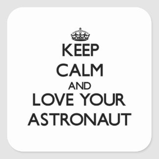Keep Calm and Love your Astronaut Square Sticker