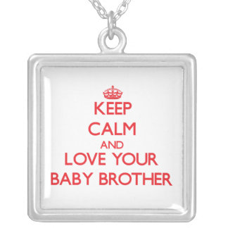 Keep Calm and Love your Baby Brother Custom Jewelry