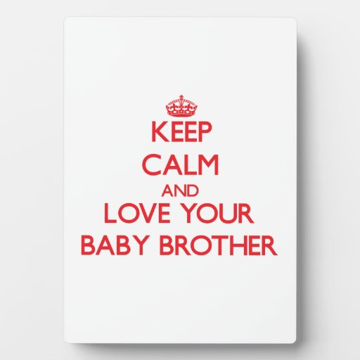 Keep Calm and Love your Baby Brother Display Plaques