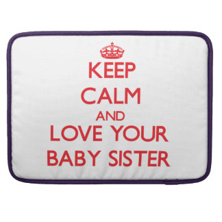 Keep Calm and Love your Baby Sister MacBook Pro Sleeve