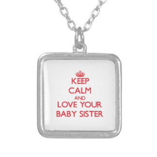 Keep Calm and Love your Baby Sister Pendant
