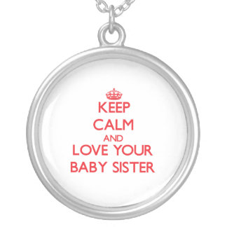 Keep Calm and Love your Baby Sister Jewelry