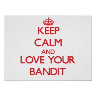 Keep Calm and Love your Bandit Posters