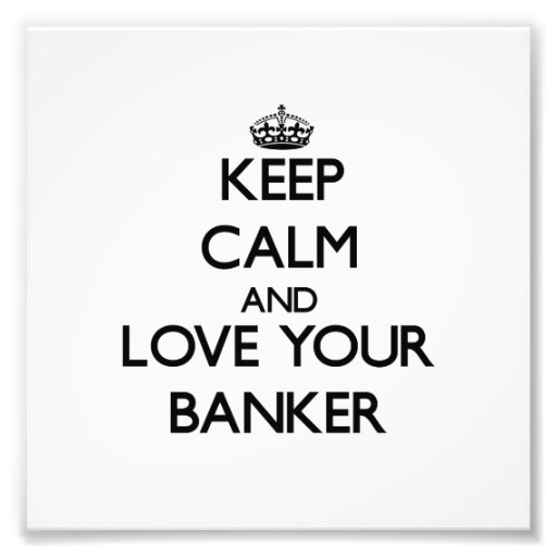 Keep Calm and Love your Banker Art Photo