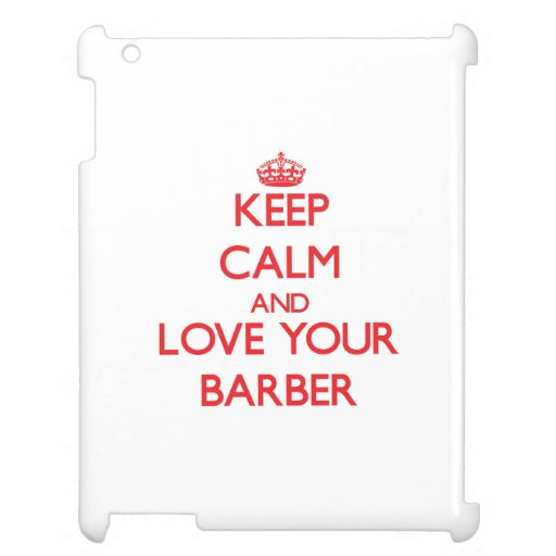 Keep Calm and Love your Barber iPad Cases