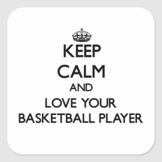 Keep Calm and Love your Basketball Player Square Sticker