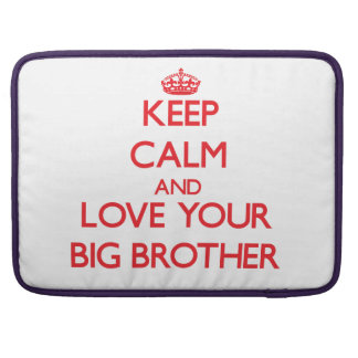 Keep Calm and Love your Big Brother Sleeves For MacBook Pro