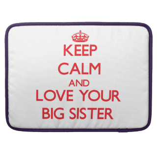 Keep Calm and Love your Big Sister MacBook Pro Sleeve