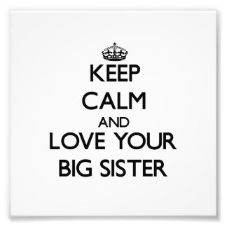 Keep Calm and Love your Big Sister Photo Print