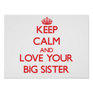 Keep Calm and Love your Big Sister Posters