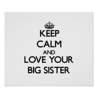 Keep Calm and Love your Big Sister Print