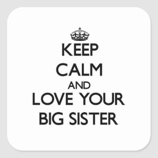 Keep Calm and Love your Big Sister Square Sticker