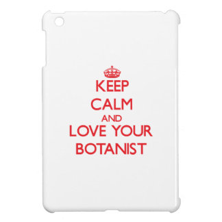 Keep Calm and Love your Botanist Cover For The iPad Mini