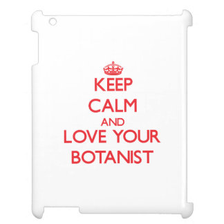 Keep Calm and Love your Botanist Cover For The iPad