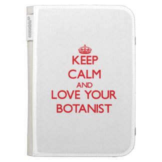 Keep Calm and Love your Botanist Kindle 3 Cases