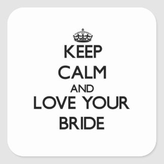 Keep Calm and Love your Bride Square Sticker
