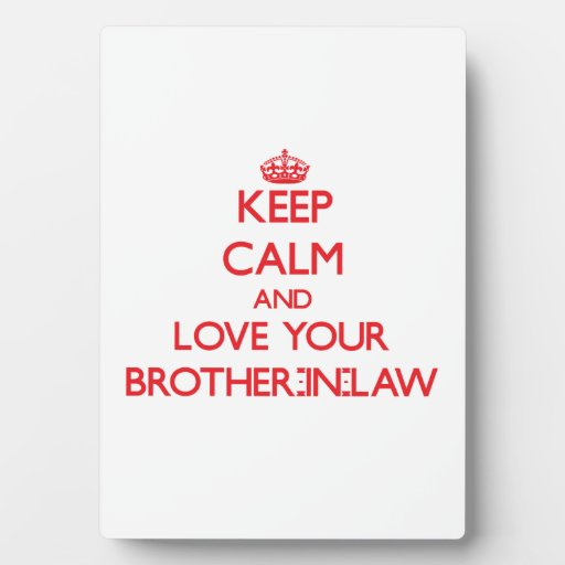 Keep Calm and Love your Brother-in-Law Photo Plaques