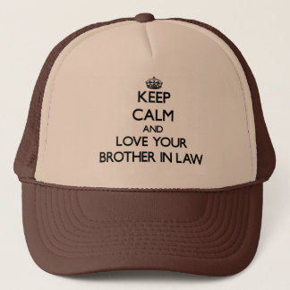 Keep Calm and Love your Brother-in-Law Trucker Hat