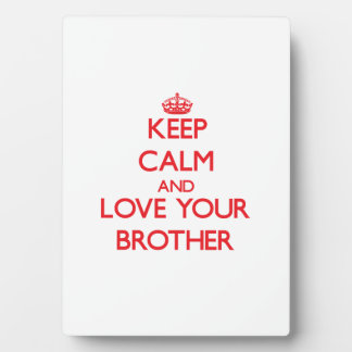 Keep Calm and Love your Brother Photo Plaques
