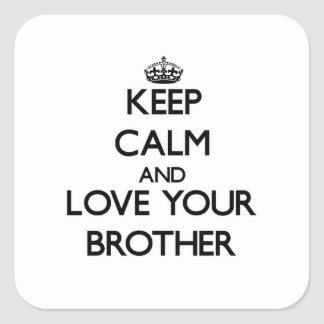 Keep Calm and Love your Brother Square Sticker