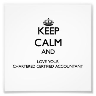Keep Calm and Love your Chartered Certified Accoun Photograph