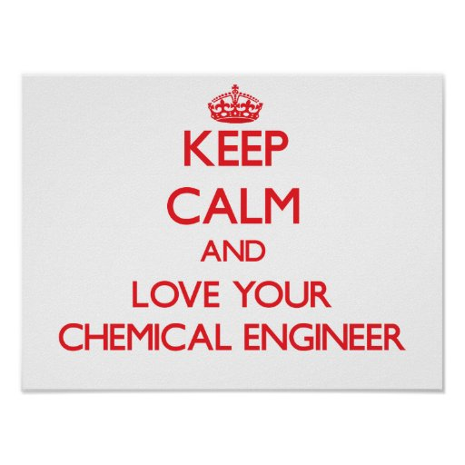Keep Calm and Love your Chemical Engineer Posters