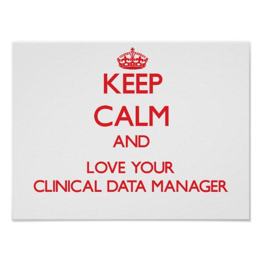 Keep Calm and Love your Clinical Data Manager Posters