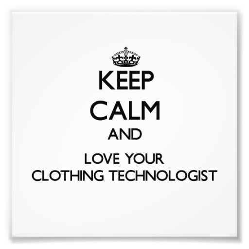 Keep Calm and Love your Clothing Technologist Photo Print