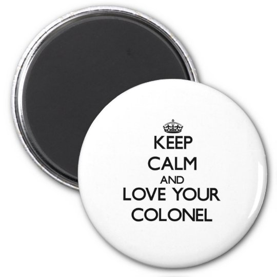 Keep Calm and Love your Colonel Magnet