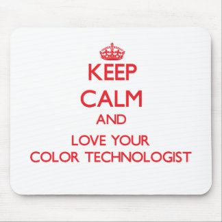 Keep Calm and Love your Color Technologist Mouse Pad