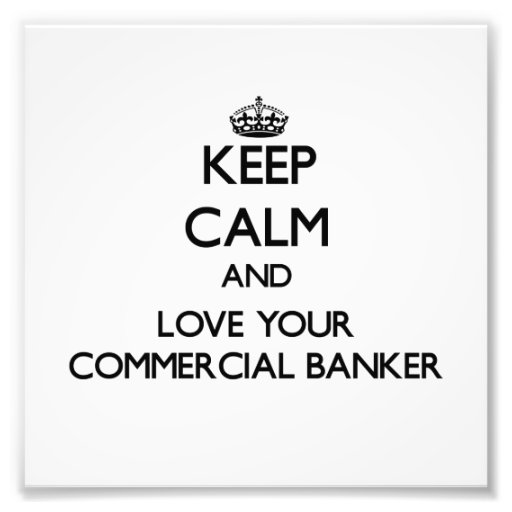 Keep Calm and Love your Commercial Banker Photograph