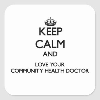 Keep Calm and Love your Community Health Doctor Square Sticker