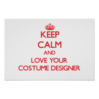 Keep Calm and Love your Costume Designer Posters