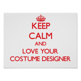 Keep Calm and Love your Costume Designer Print