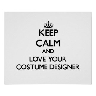 Keep Calm and Love your Costume Designer Poster