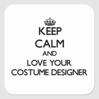 Keep Calm and Love your Costume Designer Square Sticker