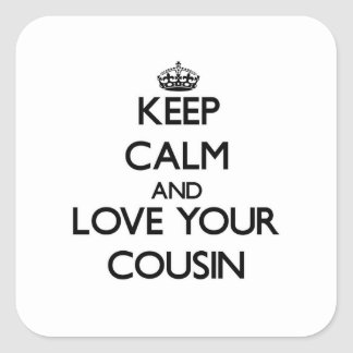 Keep Calm and Love your Cousin Square Sticker