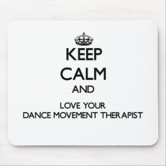 Keep Calm and Love your Dance Movement Therapist Mousepads
