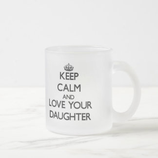 Keep Calm and Love your Daughter Frosted Glass Mug