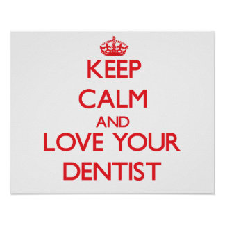 Keep Calm and Love your Dentist Print