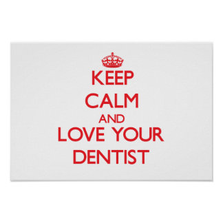 Keep Calm and Love your Dentist Posters