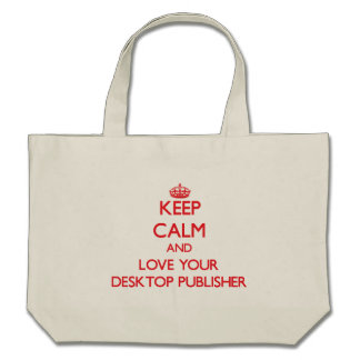 Keep Calm and Love your Desktop Publisher Canvas Bag